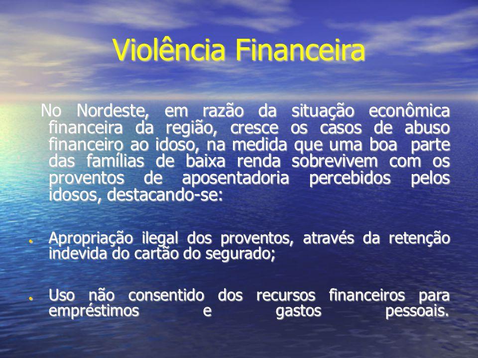 Violência Financeira No Nordeste, em razão da situação econômica financeira da região, cresce os casos de abuso financeiro ao idoso, na medida que uma