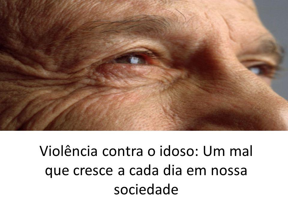 Violência contra o idoso: Um mal que cresce a cada dia em nossa sociedade