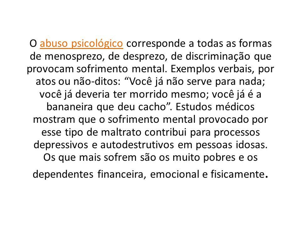 O abuso psicológico corresponde a todas as formas de menosprezo, de desprezo, de discriminação que provocam sofrimento mental.