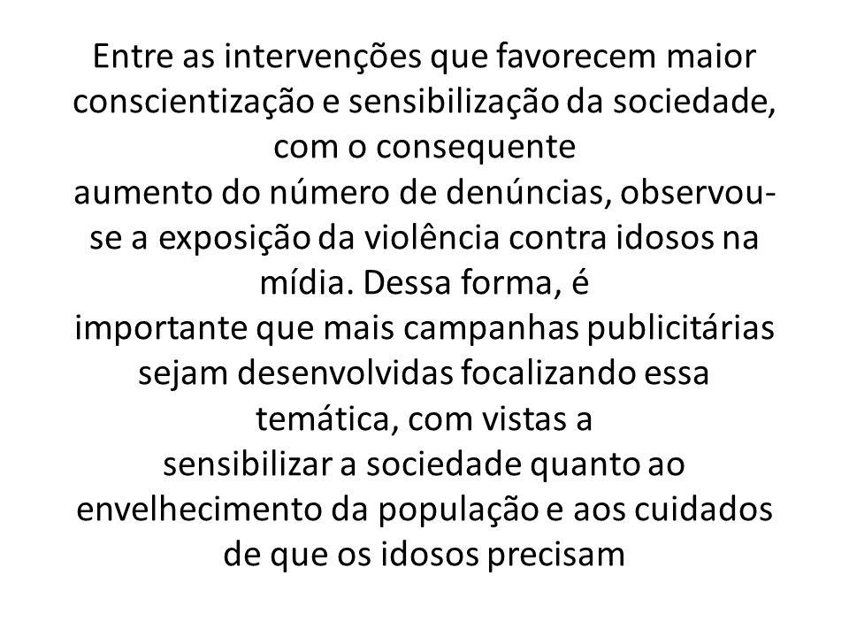 Entre as intervenções que favorecem maior conscientização e sensibilização da sociedade, com o consequente aumento do número de denúncias, observou- se a exposição da violência contra idosos na mídia.
