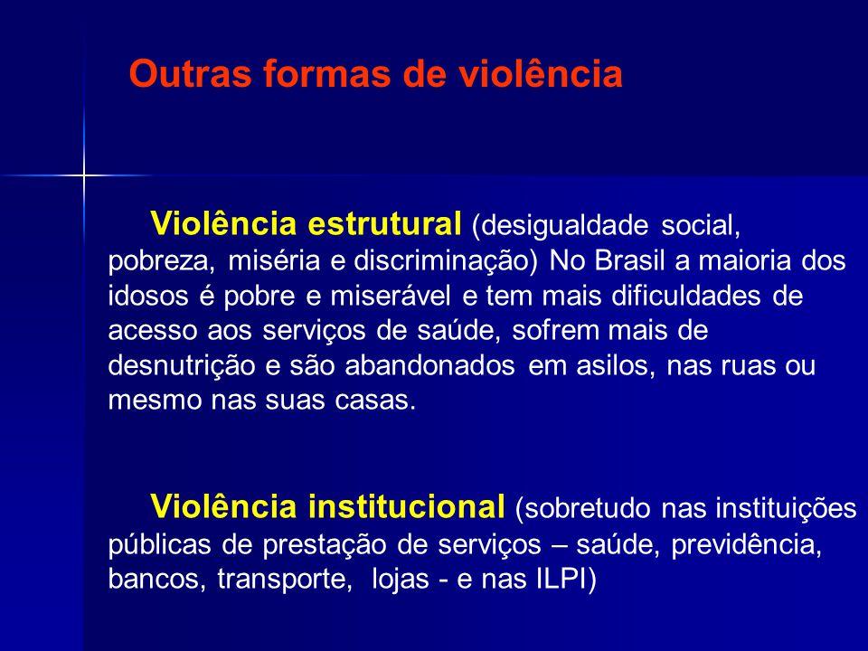 Outras formas de violência Violência estrutural (desigualdade social, pobreza, miséria e discriminação) No Brasil a maioria dos idosos é pobre e miser