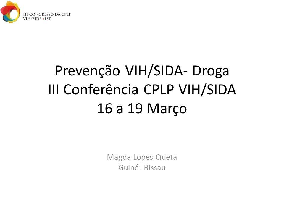 Prevenção VIH/SIDA- Droga III Conferência CPLP VIH/SIDA 16 a 19 Março Magda Lopes Queta Guiné- Bissau
