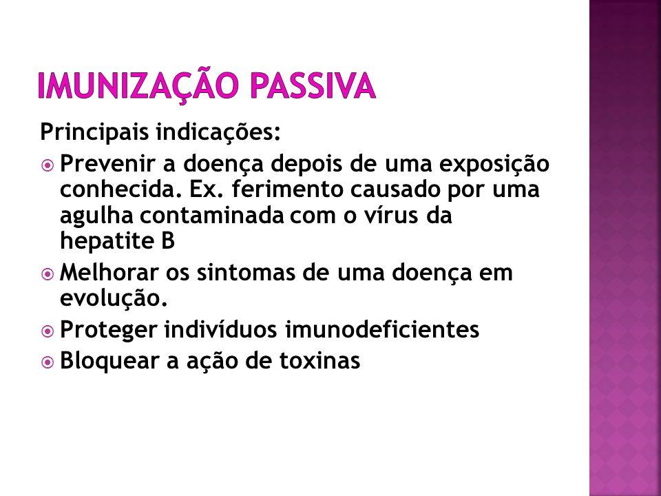 Principais indicações:  Prevenir a doença depois de uma exposição conhecida. Ex. ferimento causado por uma agulha contaminada com o vírus da hepatite