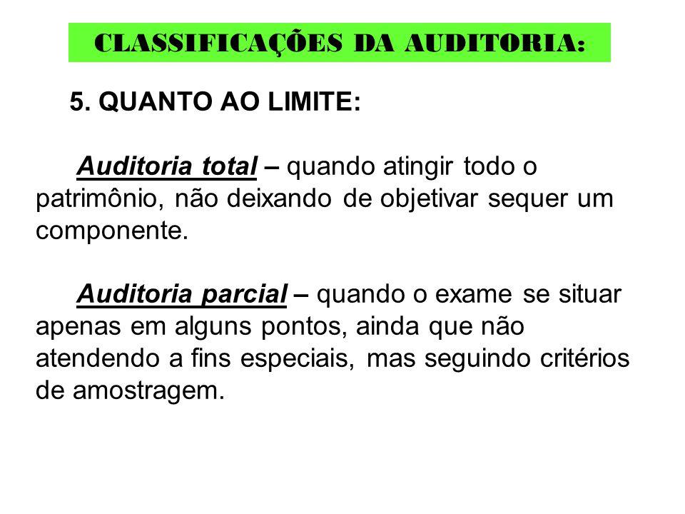 5. QUANTO AO LIMITE: Auditoria total – quando atingir todo o patrimônio, não deixando de objetivar sequer um componente. Auditoria parcial – quando o