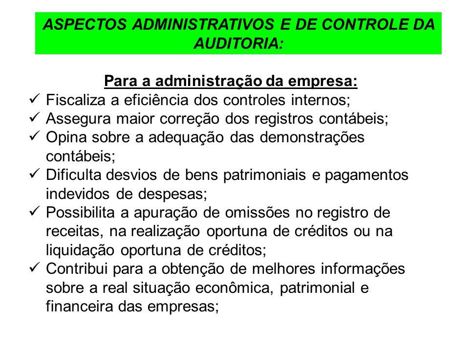 ASPECTOS ADMINISTRATIVOS E DE CONTROLE DA AUDITORIA: Para a administração da empresa: Fiscaliza a eficiência dos controles internos; Assegura maior co