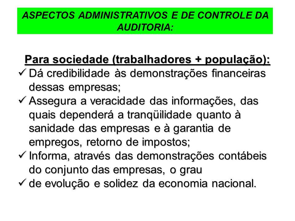 ASPECTOS ADMINISTRATIVOS E DE CONTROLE DA AUDITORIA: Para sociedade (trabalhadores + população): Dá credibilidade às demonstrações financeiras dessas