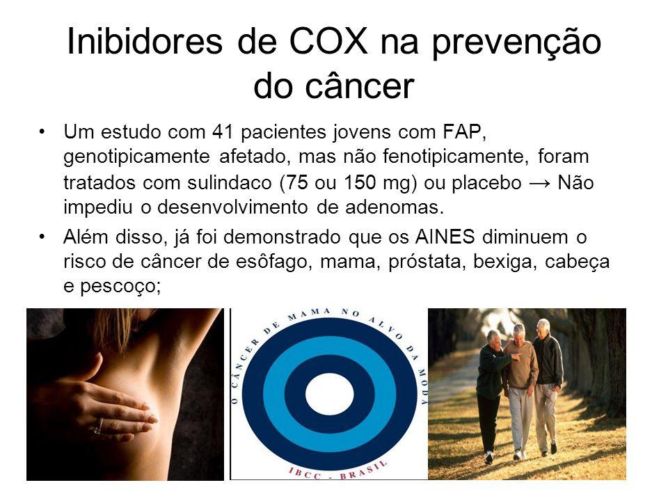 Inibidores de COX na prevenção do câncer Um estudo com 41 pacientes jovens com FAP, genotipicamente afetado, mas não fenotipicamente, foram tratados c