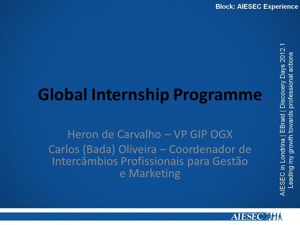 Global Internship Programme Heron de Carvalho – VP GIP OGX Carlos (Bada) Oliveira – Coordenador de Intercâmbios Profissionais para Gestão e Marketing