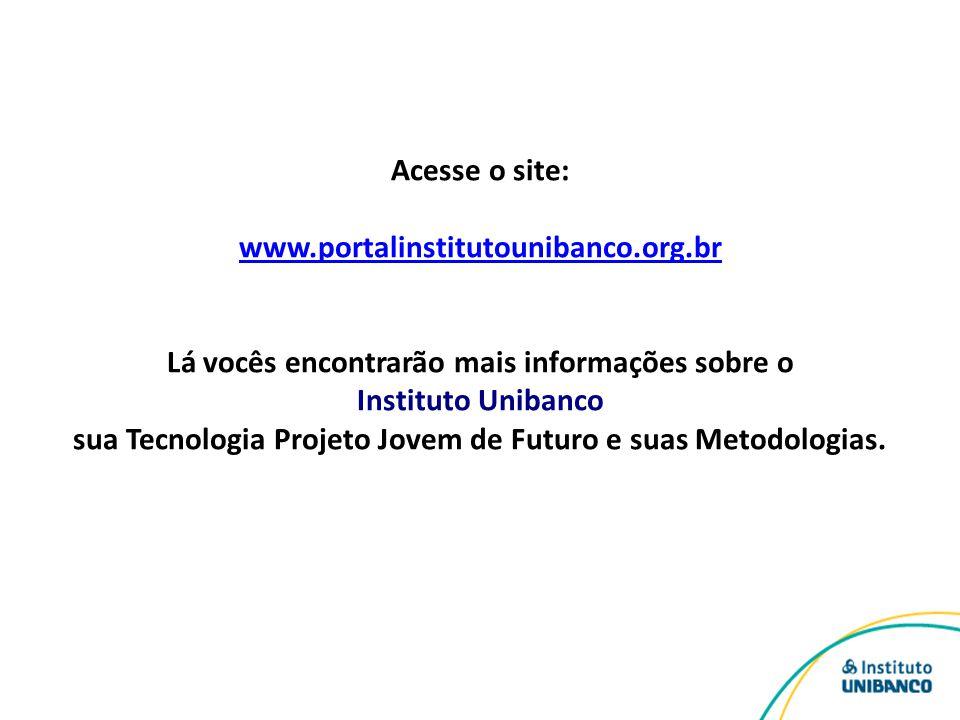 Acesse o site: www.portalinstitutounibanco.org.br Lá vocês encontrarão mais informações sobre o Instituto Unibanco sua Tecnologia Projeto Jovem de Fut