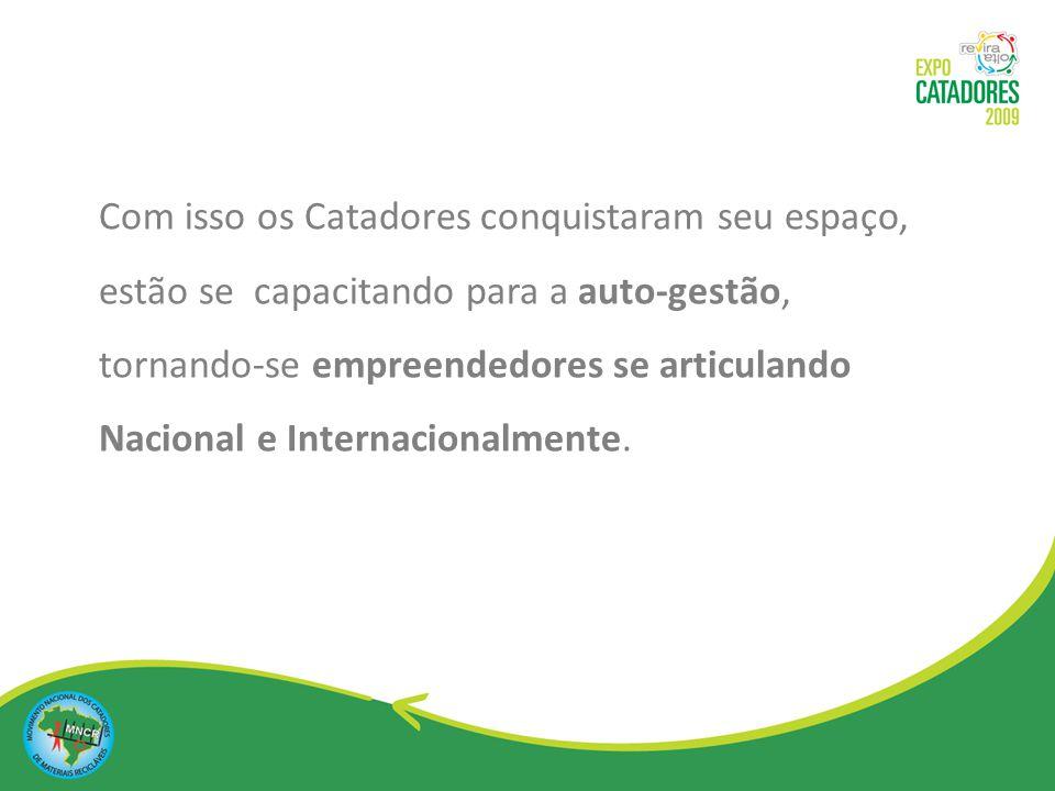 A EXPO Catadores 2009 é o espaço de integração desses empreendedores: associações e cooperativas de Catadores de Materiais Recicláveis do Brasil, da América Latina e do Caribe, num contexto de política, tecnologia e negócios.