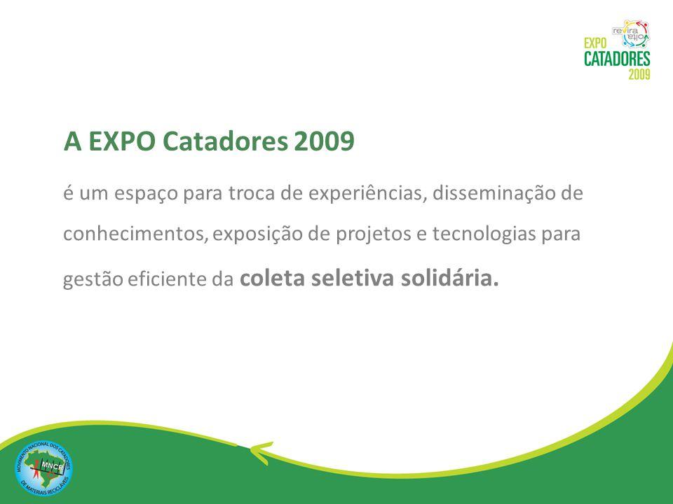 Encontro Nacional e Internacional de Catadores de Materiais Recicláveis Seminário estratégico Feira de projetos sociais, tecnologias, máquinas e equipamentos A EXPO Catadores 2009 apresenta: