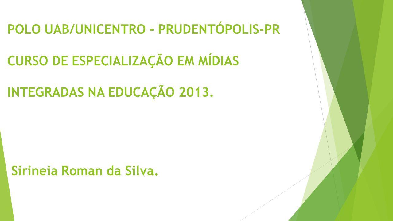 POLO UAB/UNICENTRO - PRUDENTÓPOLIS-PR CURSO DE ESPECIALIZAÇÃO EM MÍDIAS INTEGRADAS NA EDUCAÇÃO 2013.