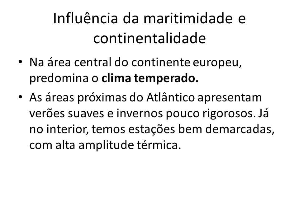 Influência da maritimidade e continentalidade Na área central do continente europeu, predomina o clima temperado.