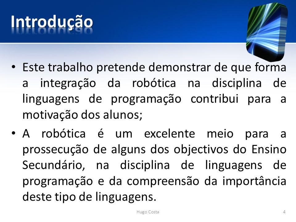 Este trabalho pretende demonstrar de que forma a integração da robótica na disciplina de linguagens de programação contribui para a motivação dos alunos; A robótica é um excelente meio para a prossecução de alguns dos objectivos do Ensino Secundário, na disciplina de linguagens de programação e da compreensão da importância deste tipo de linguagens.