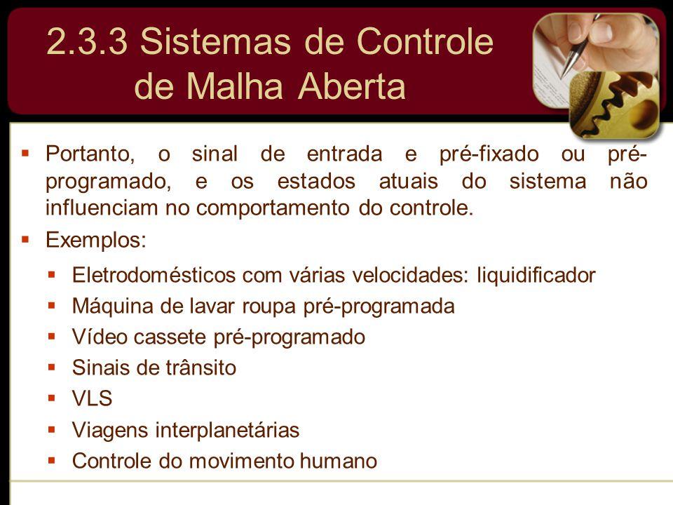 2.3.3 Sistemas de Controle de Malha Aberta  Eletrodomésticos com várias velocidades: liquidificador  Máquina de lavar roupa pré-programada  Vídeo c