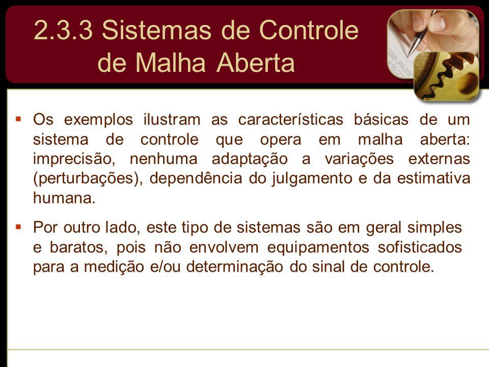 2.3.3 Sistemas de Controle de Malha Aberta  Os exemplos ilustram as características básicas de um sistema de controle que opera em malha aberta: impr