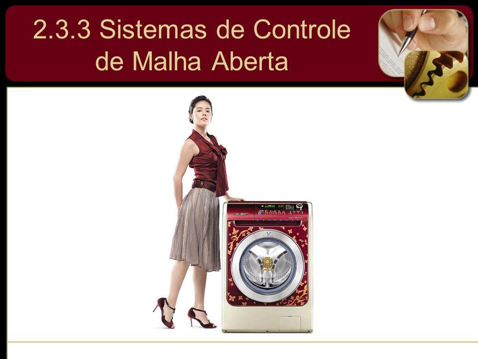  Os sistemas de controle de malha aberta são aqueles em que o sinal de saída não exerce nenhuma ação de controle no sistema.
