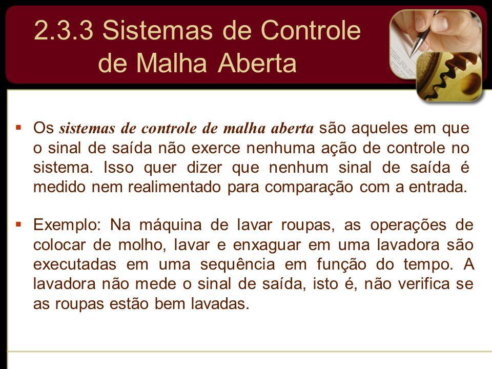  Os sistemas de controle de malha aberta são aqueles em que o sinal de saída não exerce nenhuma ação de controle no sistema. Isso quer dizer que nenh