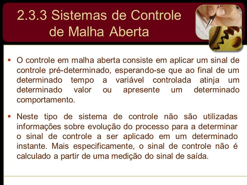 2.3.3 Sistemas de Controle de Malha Aberta  O controle em malha aberta consiste em aplicar um sinal de controle pré-determinado, esperando-se que ao