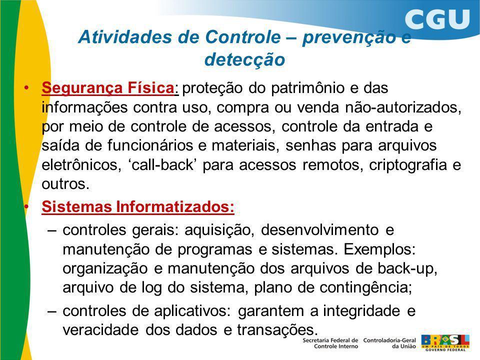 Atividades de Controle – prevenção e detecção Segurança Física: proteção do patrimônio e das informações contra uso, compra ou venda não-autorizados,
