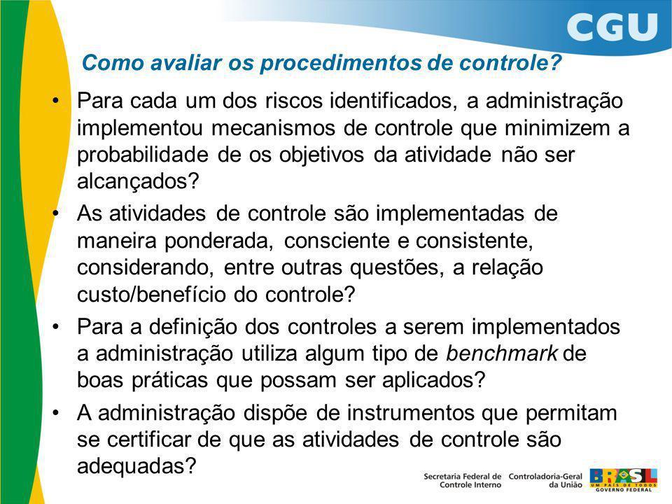 Como avaliar os procedimentos de controle? Para cada um dos riscos identificados, a administração implementou mecanismos de controle que minimizem a p