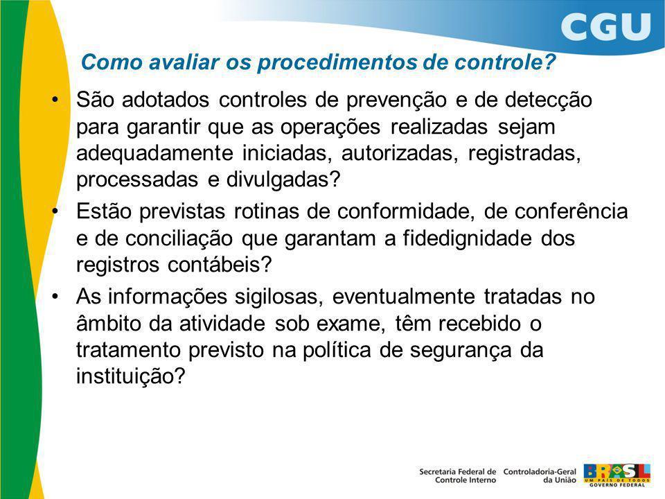 Como avaliar os procedimentos de controle? São adotados controles de prevenção e de detecção para garantir que as operações realizadas sejam adequadam