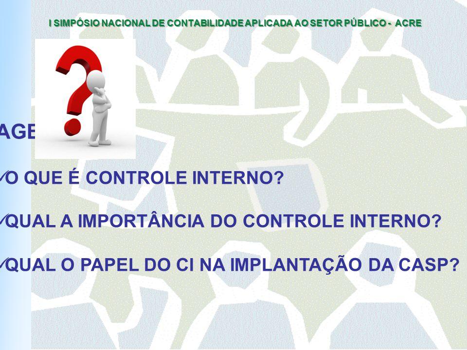 I SIMPÓSIO NACIONAL DE CONTABILIDADE APLICADA AO SETOR PÚBLICO - ACRE AGENDA O QUE É CONTROLE INTERNO.