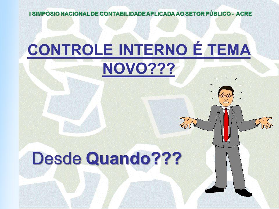 I SIMPÓSIO NACIONAL DE CONTABILIDADE APLICADA AO SETOR PÚBLICO - ACRE CONTROLE INTERNO É TEMA NOVO??.