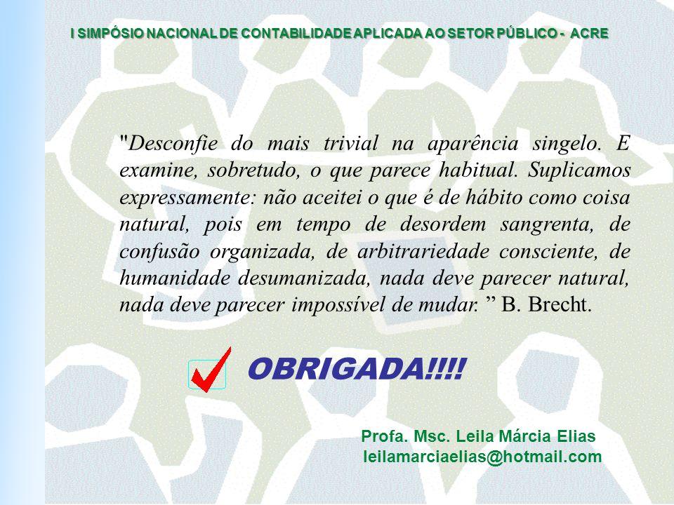 I SIMPÓSIO NACIONAL DE CONTABILIDADE APLICADA AO SETOR PÚBLICO - ACRE Desconfie do mais trivial na aparência singelo.