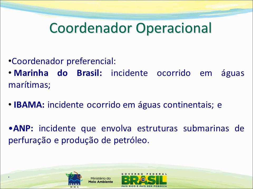 Coordenador preferencial: Marinha do Brasil: incidente ocorrido em águas marítimas; IBAMA: incidente ocorrido em águas continentais; e ANP: incidente