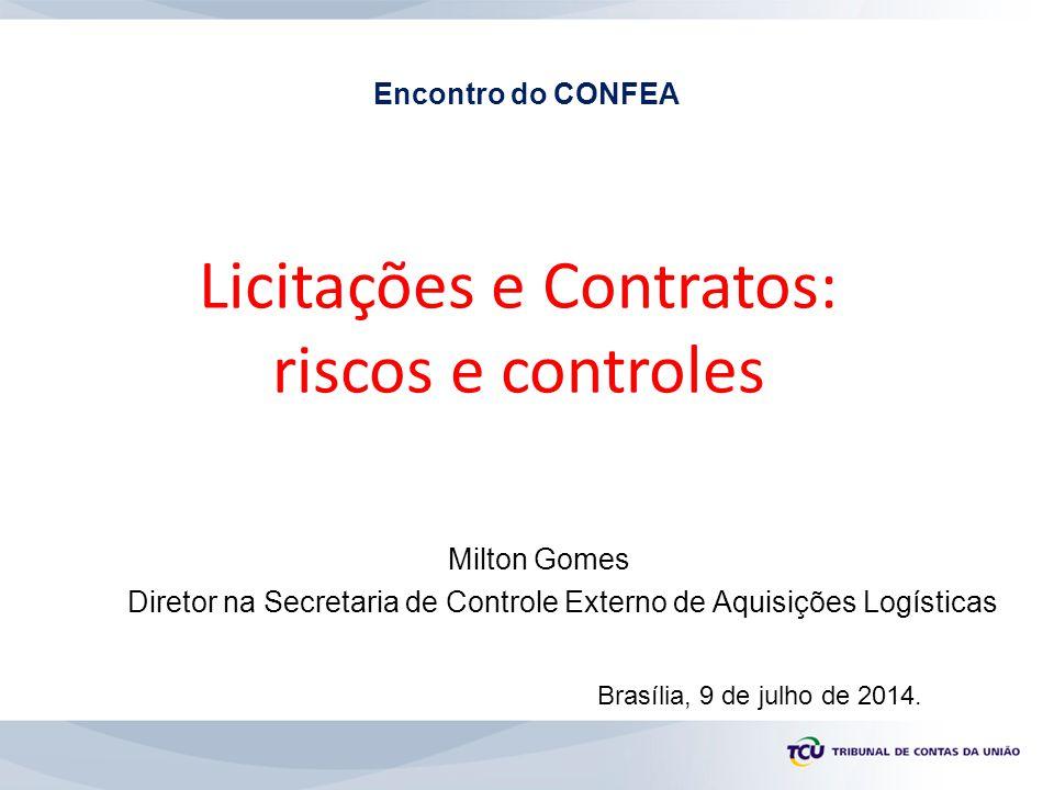 Licitações e Contratos: riscos e controles Brasília, 9 de julho de 2014. Milton Gomes Diretor na Secretaria de Controle Externo de Aquisições Logístic