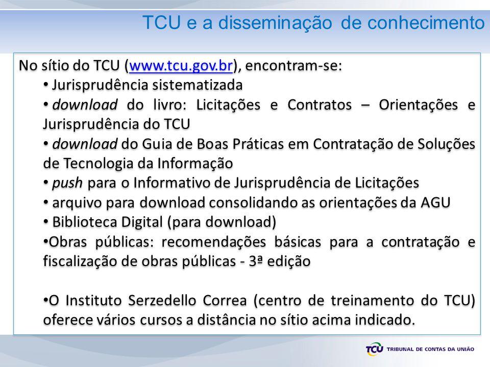 TCU e a disseminação de conhecimento No sítio do TCU (www.tcu.gov.br), encontram-se:www.tcu.gov.br Jurisprudência sistematizada download do livro: Lic