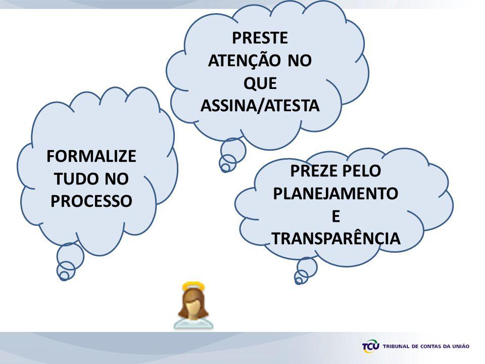 FORMALIZE TUDO NO PROCESSO PREZE PELO PLANEJAMENTO E TRANSPARÊNCIA PRESTE ATENÇÃO NO QUE ASSINA/ATESTA