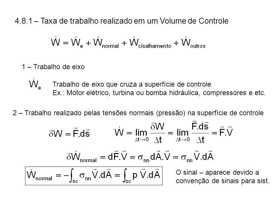 4.8.1 – Taxa de trabalho realizado em um Volume de Controle 1 – Trabalho de eixo Trabalho de eixo que cruza a superfície de controle Ex.: Motor elétrico, turbina ou bomba hidráulica, compressores e etc.
