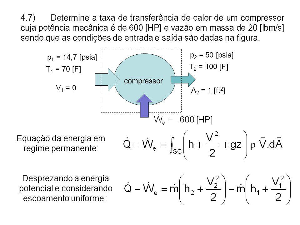 4.7)Determine a taxa de transferência de calor de um compressor cuja potência mecânica é de 600 [HP] e vazão em massa de 20 [lbm/s] sendo que as condições de entrada e saída são dadas na figura.