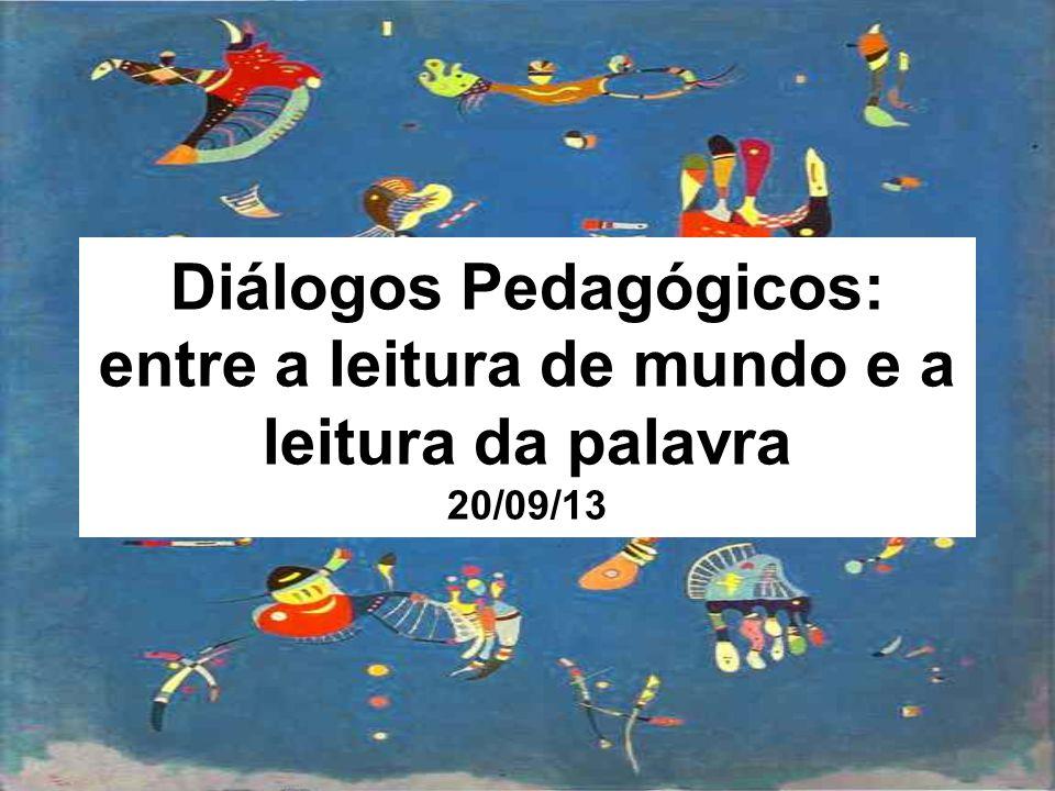 Diálogos Pedagógicos: entre a leitura de mundo e a leitura da palavra 20/09/13