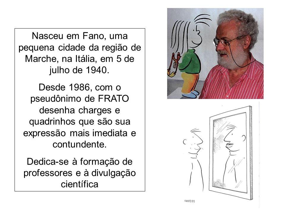 Nasceu em Fano, uma pequena cidade da região de Marche, na Itália, em 5 de julho de 1940. Desde 1986, com o pseudônimo de FRATO desenha charges e quad