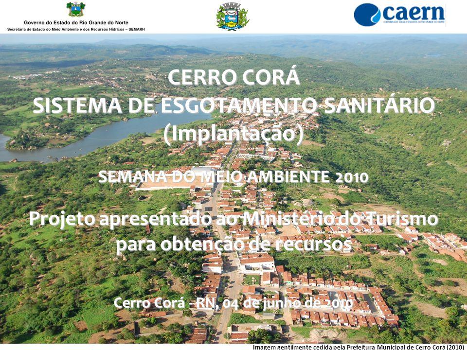 PROJETO – OBJETIVOS Este projeto apresenta a solução para o sistema de Esgotamento Sanitário da cidade de Cerro Corá - RN, baseado na filosofia do sistema condominial de esgotos.