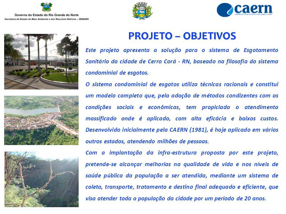 PROJETO – OBJETIVOS Este projeto apresenta a solução para o sistema de Esgotamento Sanitário da cidade de Cerro Corá - RN, baseado na filosofia do sis