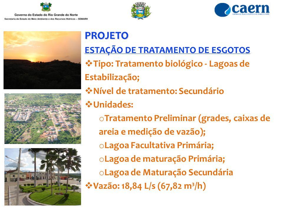 PROJETO ESTAÇÃO DE TRATAMENTO DE ESGOTOS  Tipo: Tratamento biológico - Lagoas de Estabilização;  Nível de tratamento: Secundário  Unidades: o Trata
