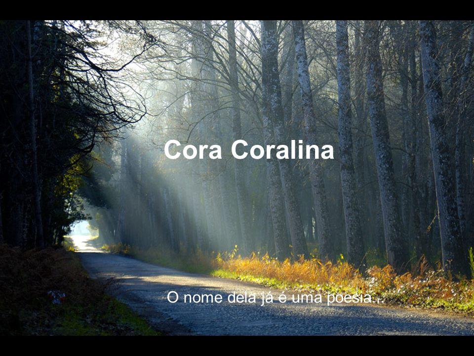 O nome dela já é uma poesia... Cora Coralina