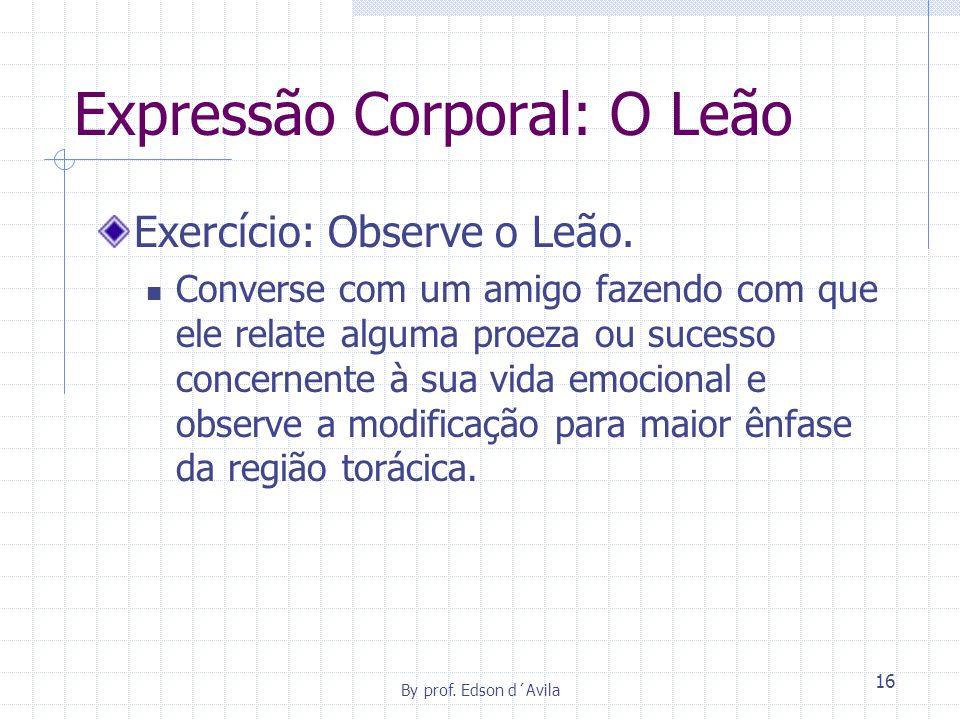 By prof.Edson d´Avila 16 Expressão Corporal: O Leão Exercício: Observe o Leão.