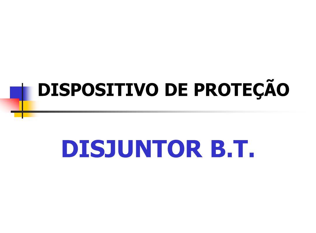 DISPOSITIVO DE PROTEÇÃO DISJUNTOR B.T.