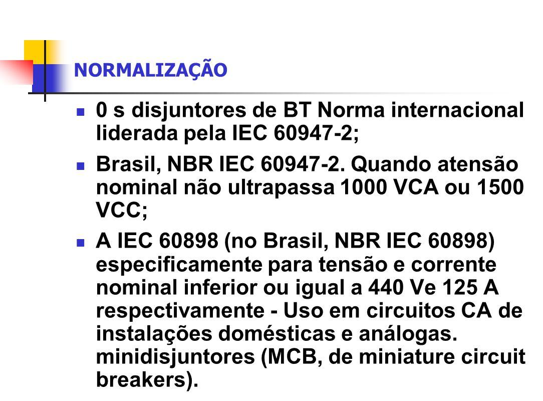 NORMALIZAÇÃO 0 s disjuntores de BT Norma internacional liderada pela IEC 60947-2; Brasil, NBR IEC 60947-2. Quando atensão nominal não ultrapassa 1000