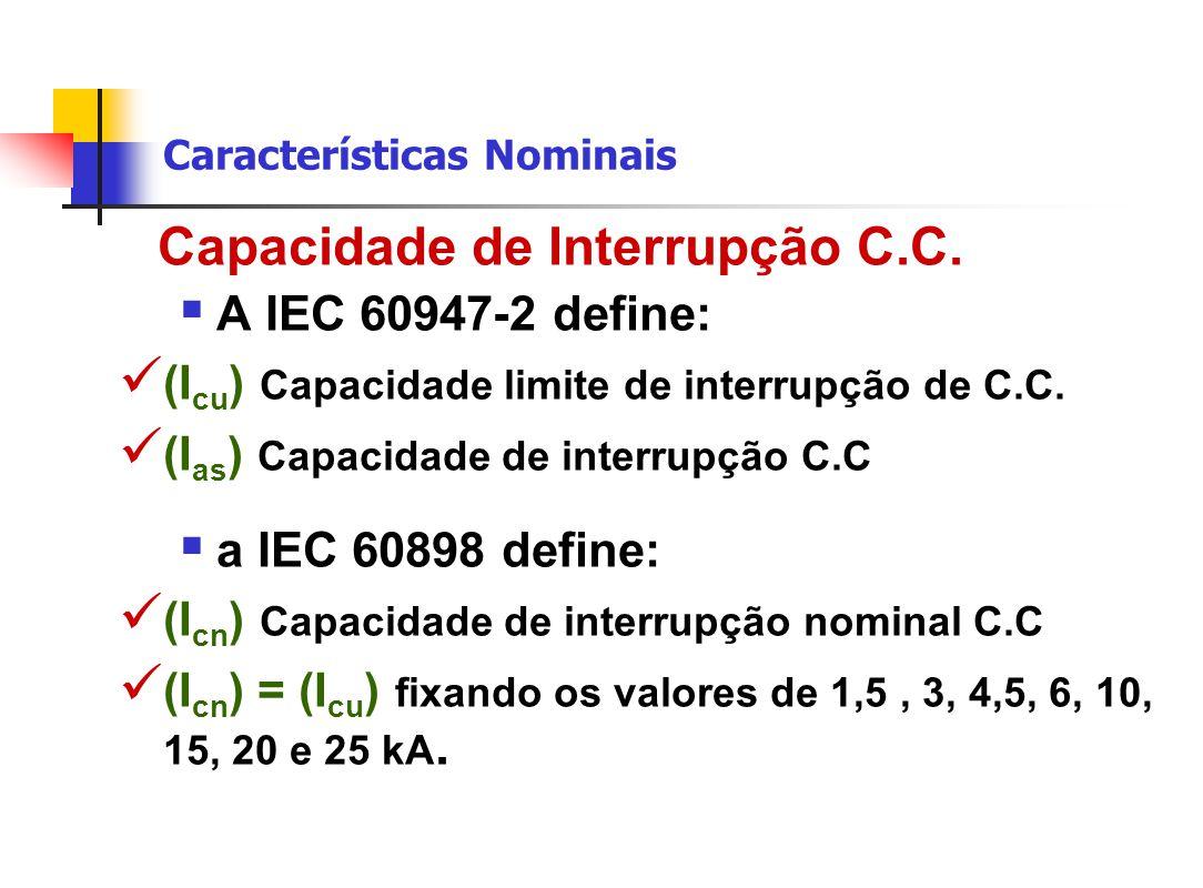 Capacidade de Interrupção C.C.  A IEC 60947-2 define: (I cu ) Capacidade limite de interrupção de C.C. (I as ) Capacidade de interrupção C.C  a IEC