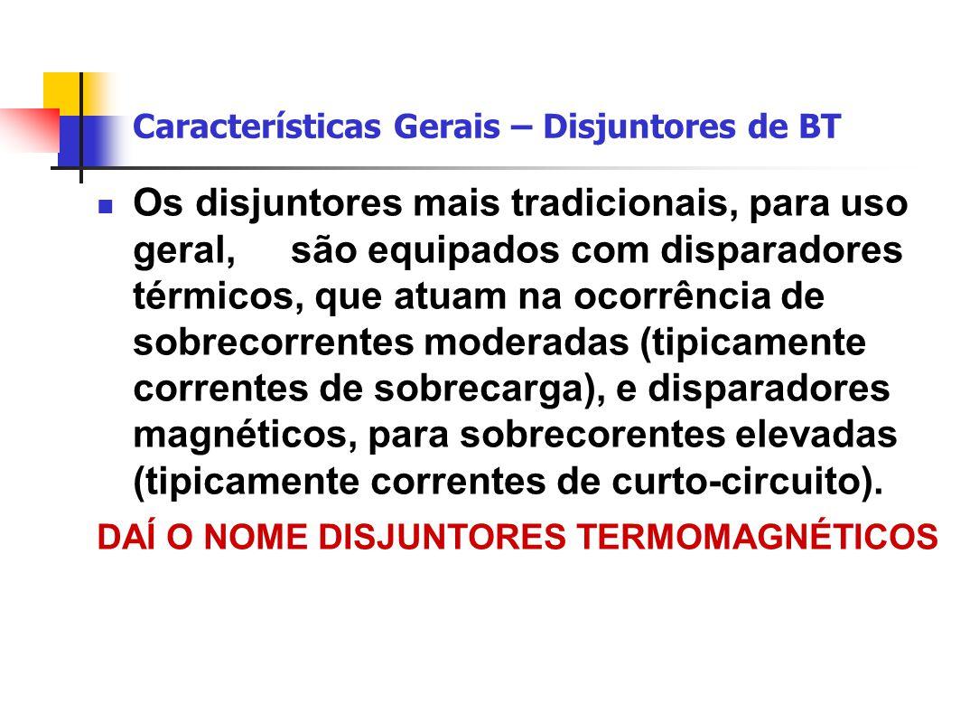 Características Gerais – Disjuntores de BT Os disjuntores mais tradicionais, para uso geral,são equipados com disparadores térmicos, que atuam na ocor