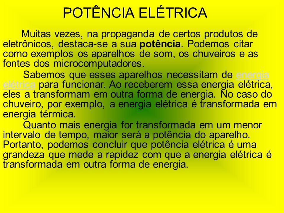 POTÊNCIA ELÉTRICA Muitas vezes, na propaganda de certos produtos de eletrônicos, destaca-se a sua potência. Podemos citar como exemplos os aparelhos d
