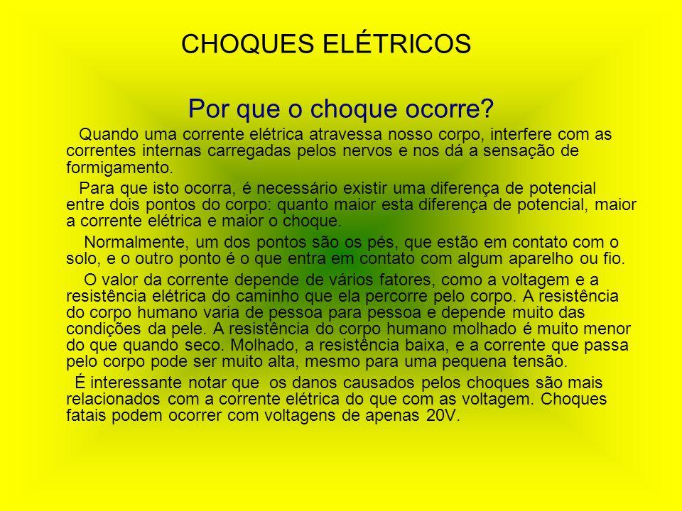 CHOQUES ELÉTRICOS Por que o choque ocorre? Quando uma corrente elétrica atravessa nosso corpo, interfere com as correntes internas carregadas pelos ne