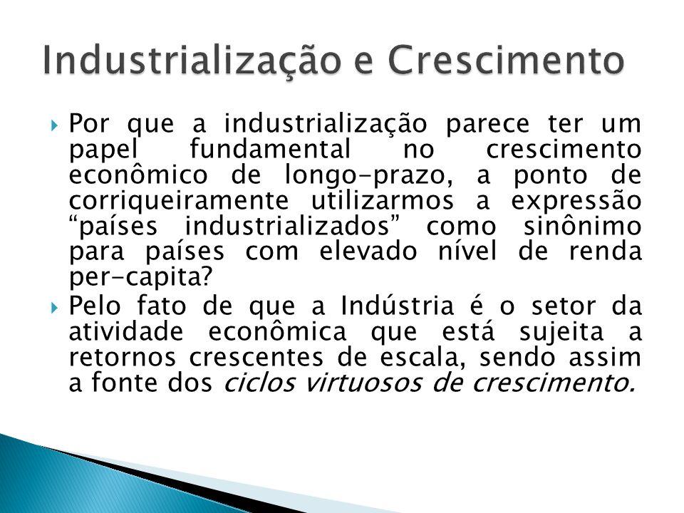  Por que a industrialização parece ter um papel fundamental no crescimento econômico de longo-prazo, a ponto de corriqueiramente utilizarmos a expres