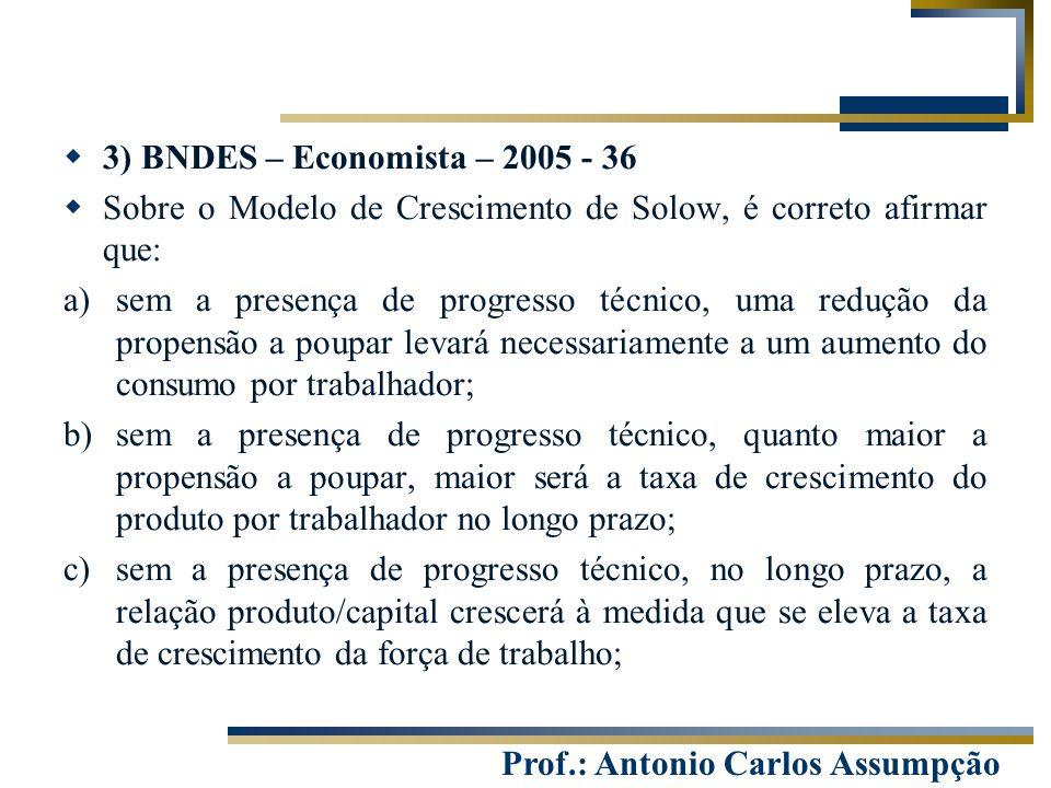 Prof.: Antonio Carlos Assumpção  3) BNDES – Economista – 2005 - 36  Sobre o Modelo de Crescimento de Solow, é correto afirmar que: a)sem a presença